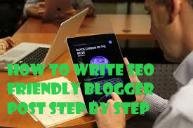 Write SEO Friendly Blogger Post,